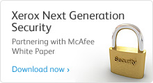 Xerox Next Generation Security: Partnering with McAfee White Paper. Download Now
