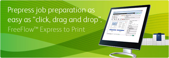 FreeFlow™ Express to Print - Fast and easy prepress at your fingertips.