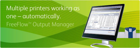 FreeFlow™ Output Manager™ - Multiple printers working as one – automatically.