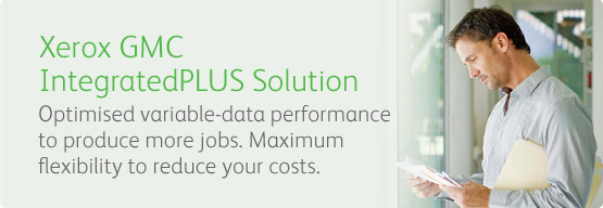 Xerox GMC IntegratedPLUS Solution - Optimised variable-data performance to produce more jobs. Maximum flexibility to reduce your costs.